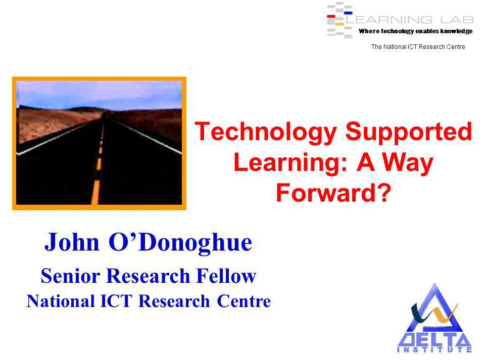 Where technology enables knowledge The National ICT Research Centre Technology Supported Learning: A Way Forward.