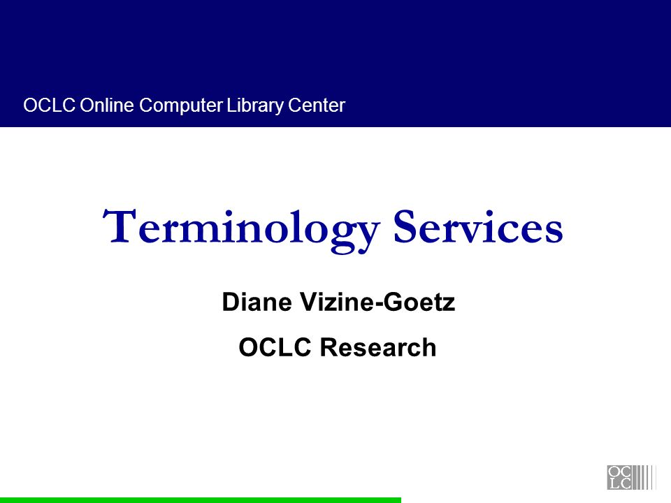 OCLC Online Computer Library Center Terminology Services Diane Vizine-Goetz OCLC Research