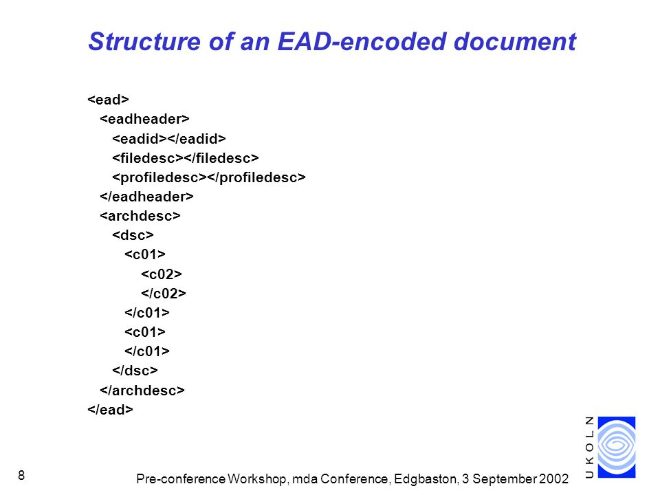 Pre-conference Workshop, mda Conference, Edgbaston, 3 September 2002 8 Structure of an EAD-encoded document