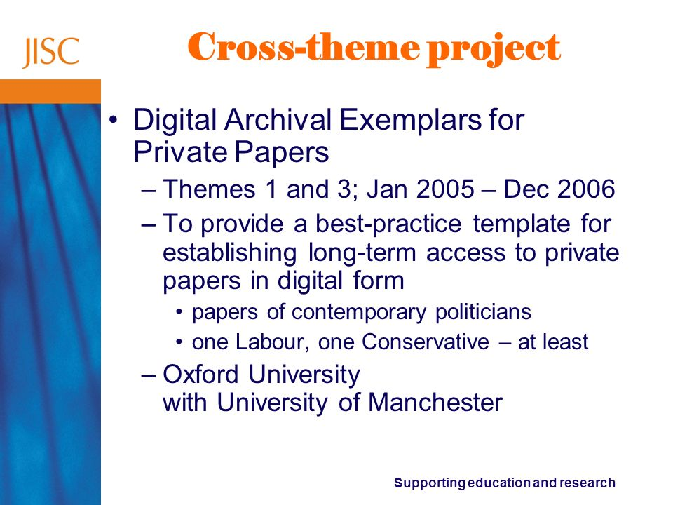 Supporting education and research Institutional Repository Development SHERPA Digital Preservation: Creating a persistent environment for institutional repositories –To create a collaborative preservation environment for the SHERPA institutional repositories project –March 2005 – February 2007 –Arts and Humanities Data Service with the University of Nottingham; Consortium of University Research Libraries also support