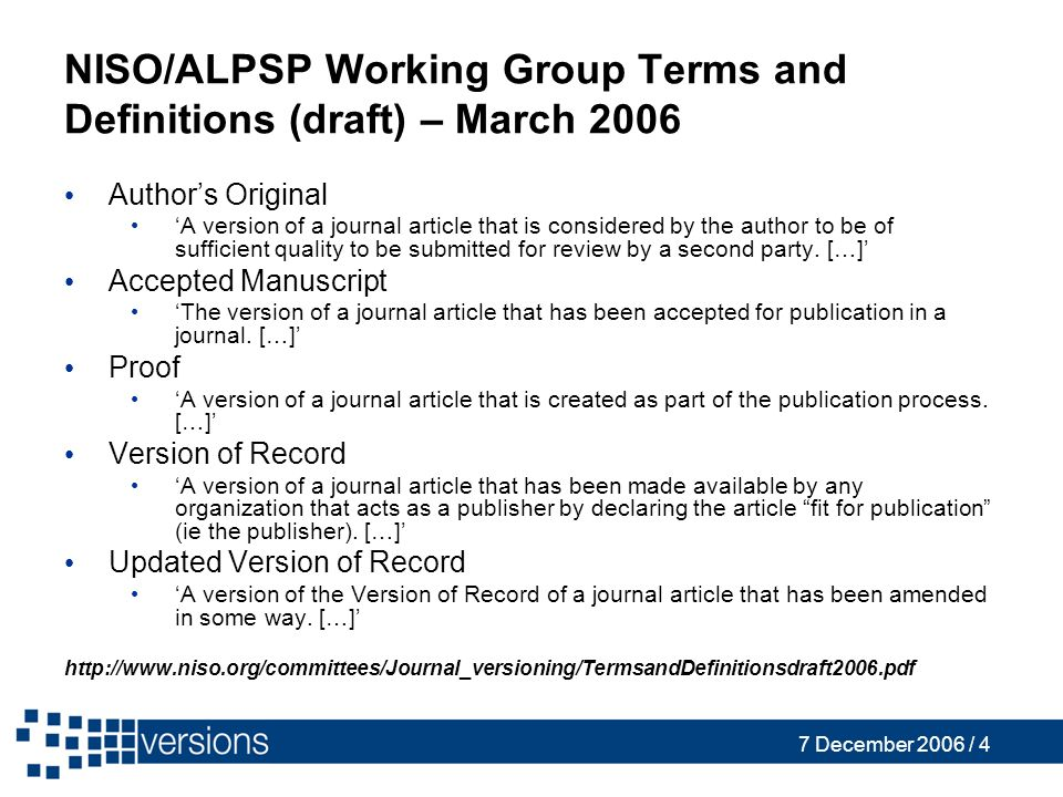 7 December 2006 / 4 NISO/ALPSP Working Group Terms and Definitions (draft) – March 2006 Authors Original A version of a journal article that is considered by the author to be of sufficient quality to be submitted for review by a second party.