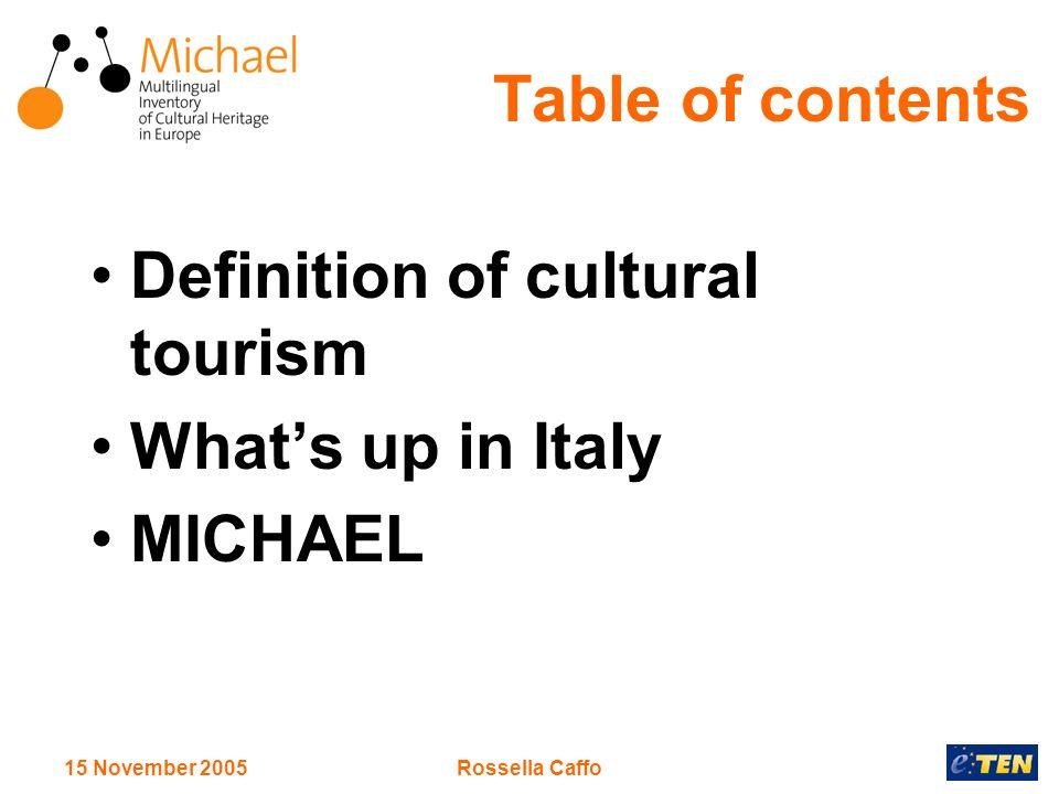 15 November 2005Rossella Caffo Table of contents Definition of cultural tourism Whats up in Italy MICHAEL