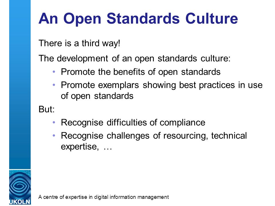 A centre of expertise in digital information management An Open Standards Culture There is a third way.