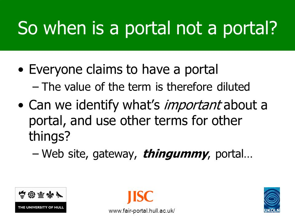 www.fair-portal.hull.ac.uk/ So when is a portal not a portal.