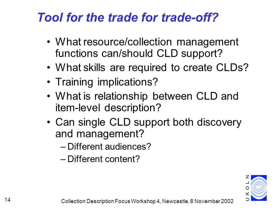 Collection Description Focus Workshop 4, Newcastle, 8 November Tool for the trade for trade-off.