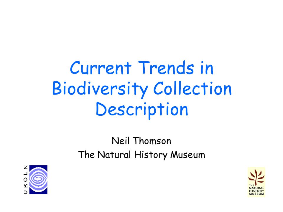 Current Trends in Biodiversity Collection Description Neil Thomson The Natural History Museum