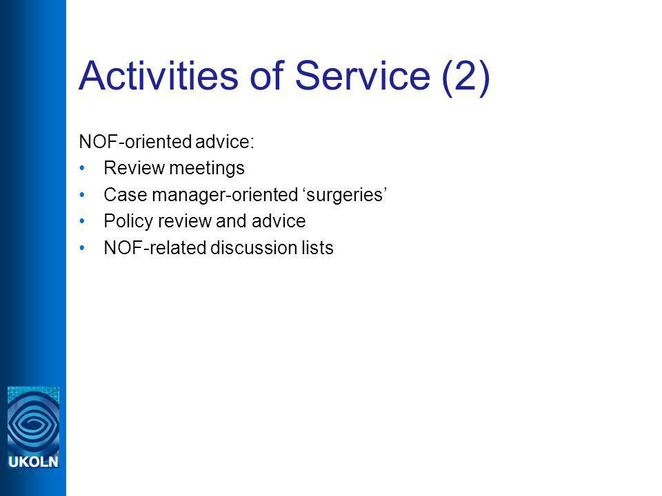 Activities of Service (2) NOF-oriented advice: Review meetings Case manager-oriented surgeries Policy review and advice NOF-related discussion lists