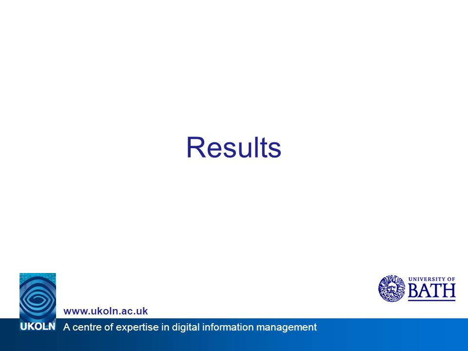 A centre of expertise in digital information management www.ukoln.ac.uk Results