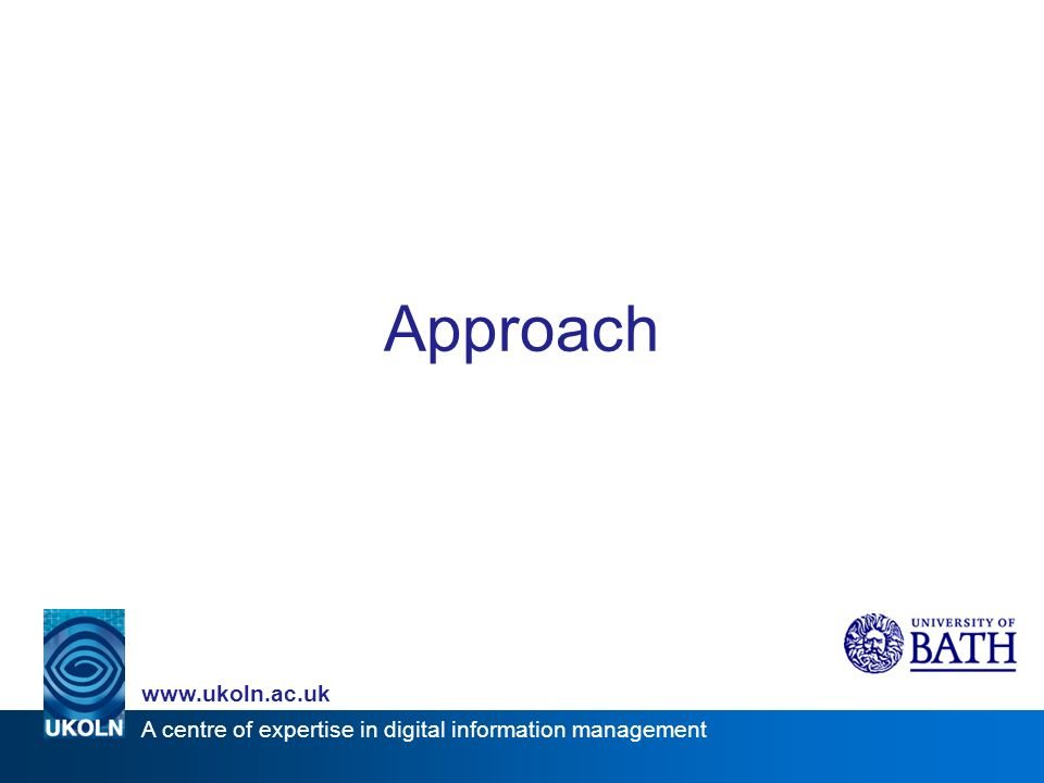 A centre of expertise in digital information management www.ukoln.ac.uk Approach