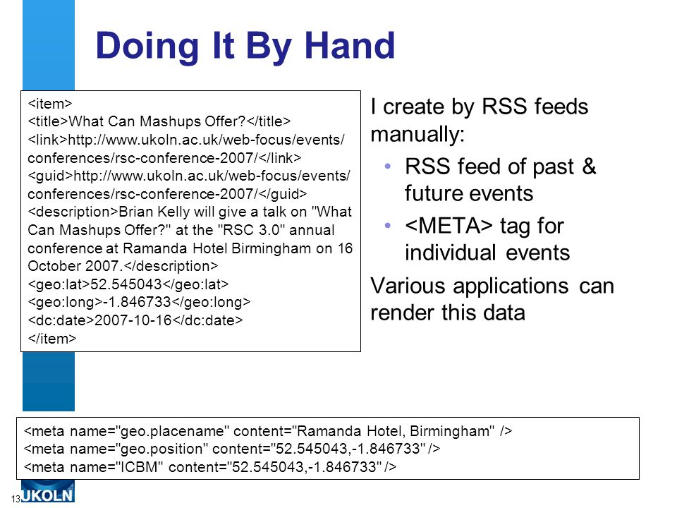 13 Doing It By Hand I create by RSS feeds manually: RSS feed of past & future events tag for individual events Various applications can render this data What Can Mashups Offer.