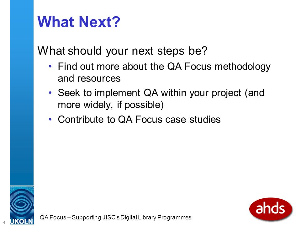 4 QA Focus – Supporting JISC s Digital Library Programmes What Next.