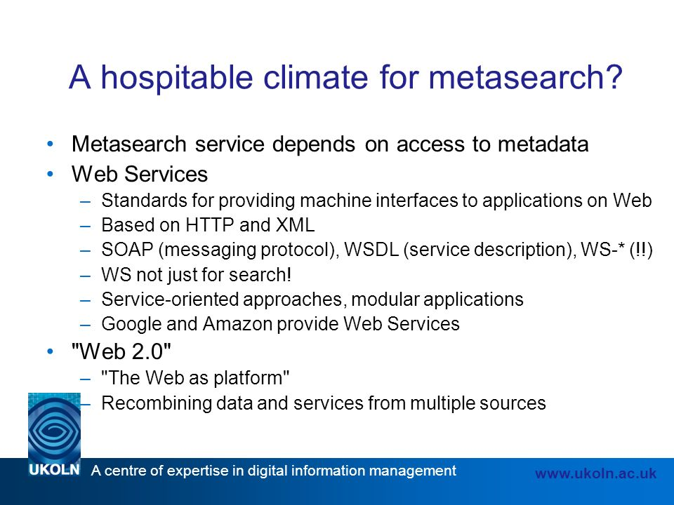 A centre of expertise in digital information management www.ukoln.ac.uk A hospitable climate for metasearch.