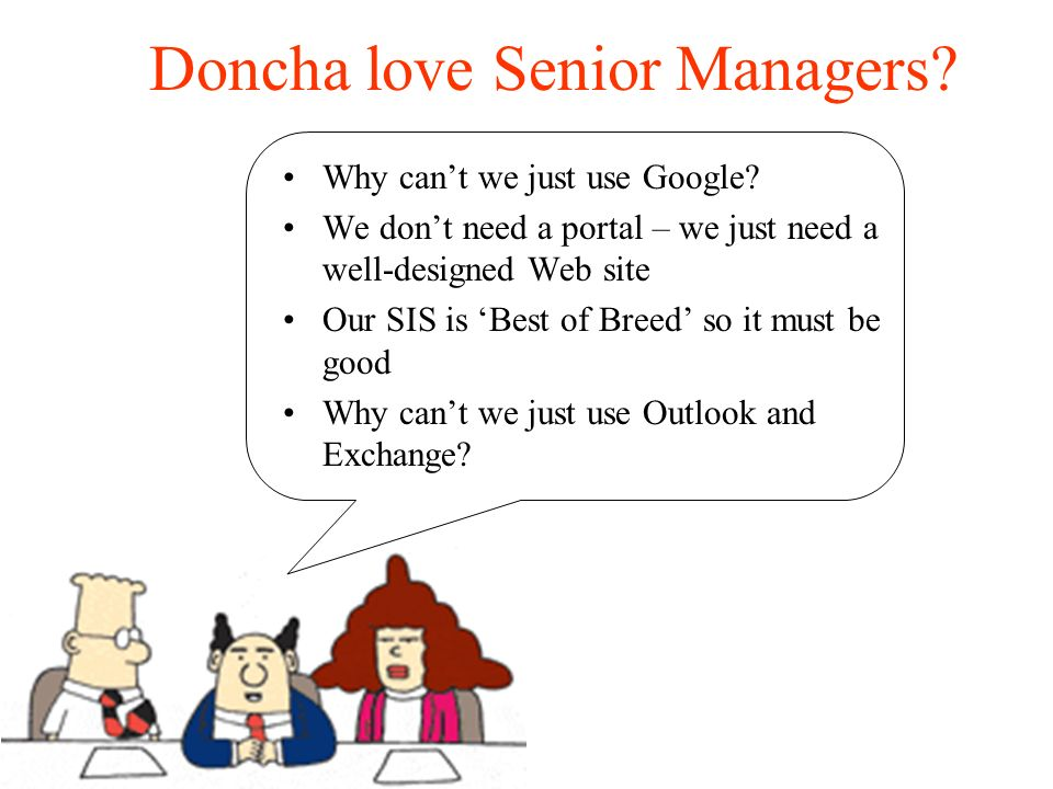 Doncha love Senior Managers. Why cant we just use Google.