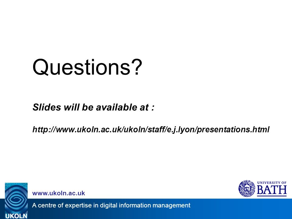 A centre of expertise in digital information management www.ukoln.ac.uk Questions.