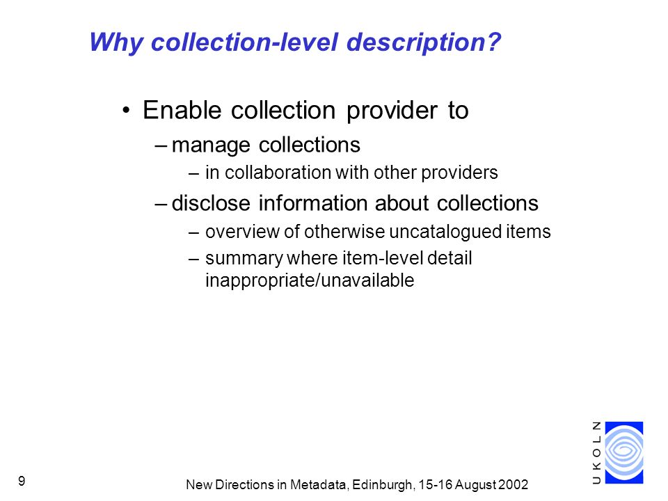 New Directions in Metadata, Edinburgh, August Why collection-level description.