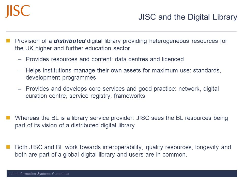 Joint Information Systems Committee JISC and the Digital Library Provision of a distributed digital library providing heterogeneous resources for the UK higher and further education sector.
