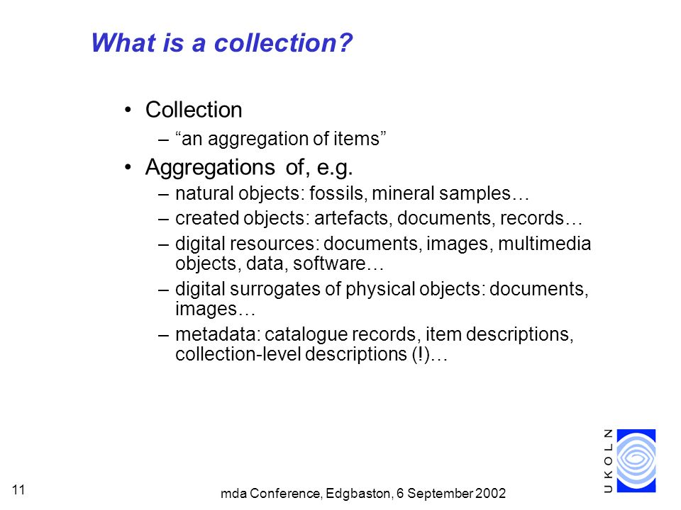mda Conference, Edgbaston, 6 September 2002 11 What is a collection.