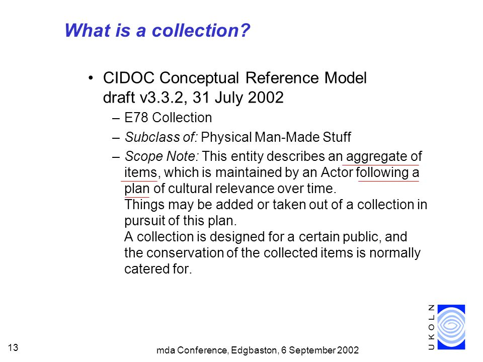 mda Conference, Edgbaston, 6 September 2002 13 What is a collection.