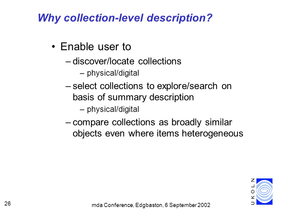 mda Conference, Edgbaston, 6 September 2002 26 Why collection-level description.