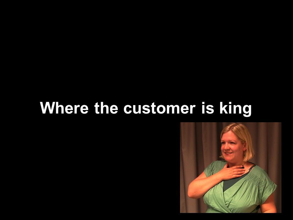 Where the customer is king