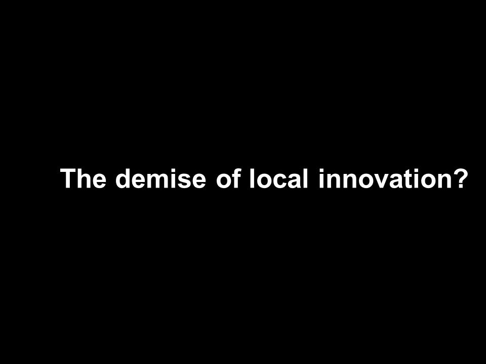 The demise of local innovation