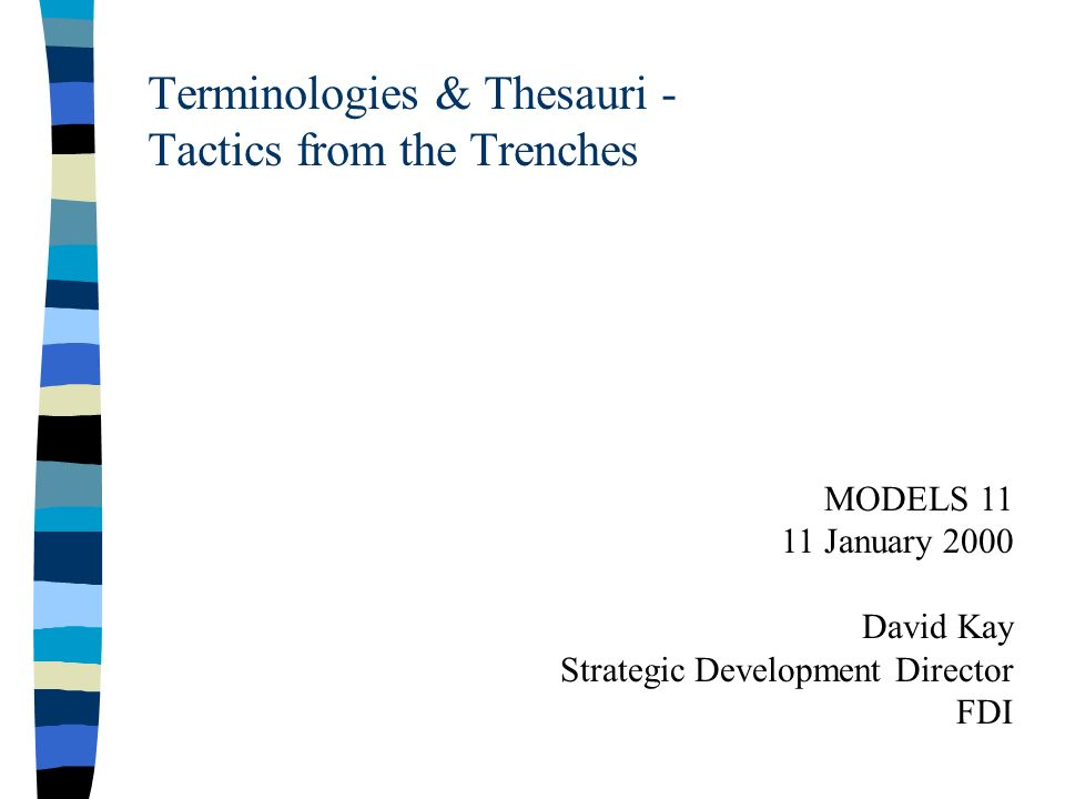 Terminologies & Thesauri - Tactics from the Trenches MODELS 11 11 January 2000 David Kay Strategic Development Director FDI