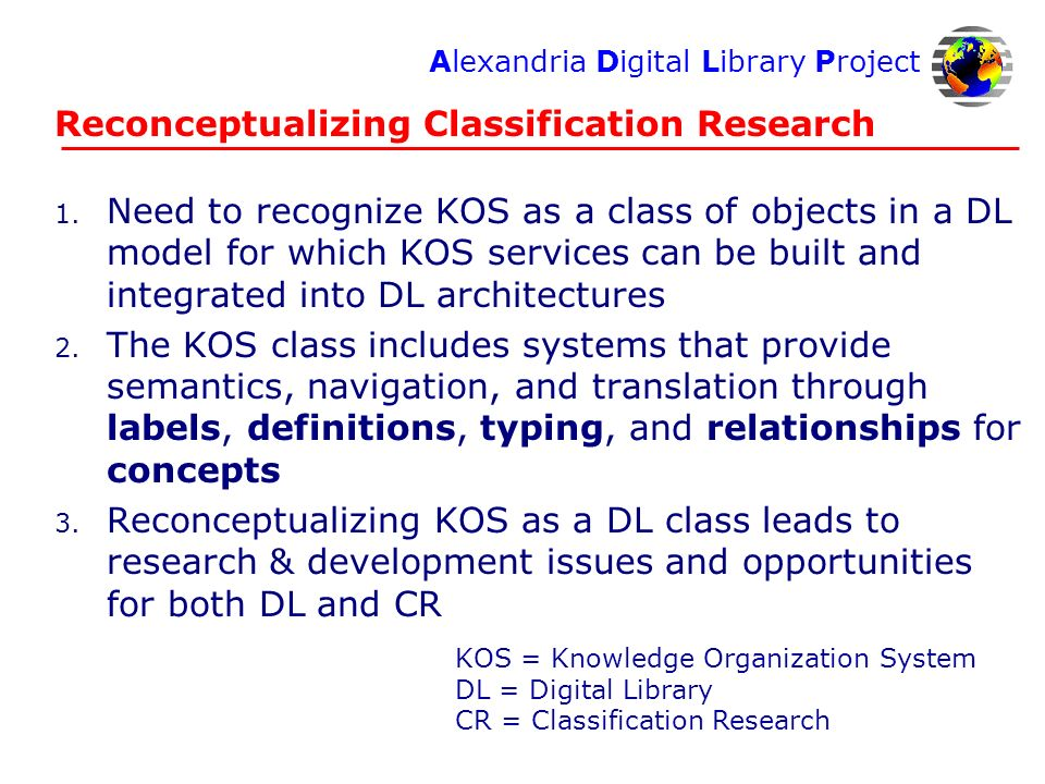 Alexandria Digital Library Project ECDL 2003 NKOS Workshop Reconceptualizing Classification Research 1.