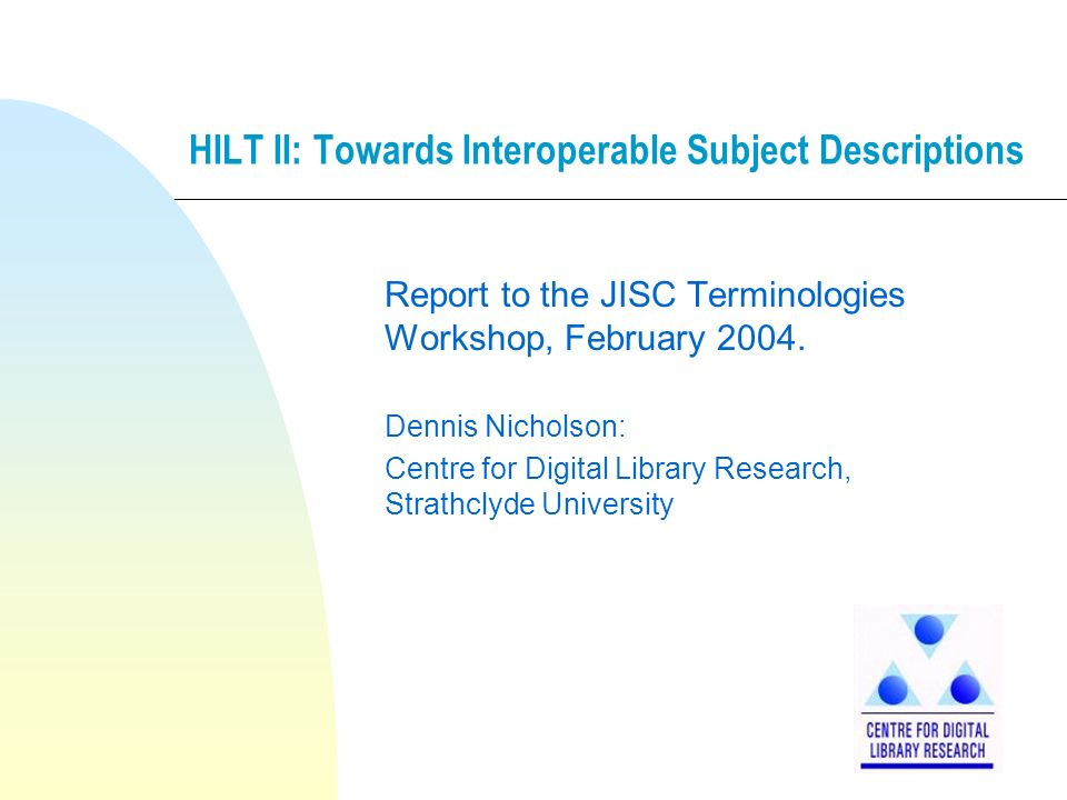 HILT II: Towards Interoperable Subject Descriptions Report to the JISC Terminologies Workshop, February 2004.