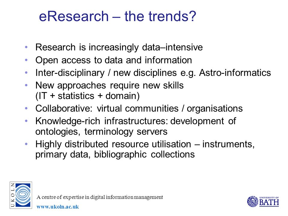 A centre of expertise in digital information management www.ukoln.ac.uk eResearch – the trends.