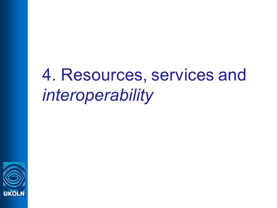 4. Resources, services and interoperability