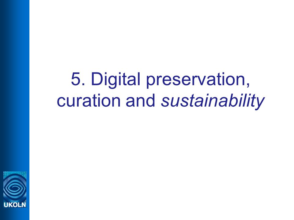 5. Digital preservation, curation and sustainability