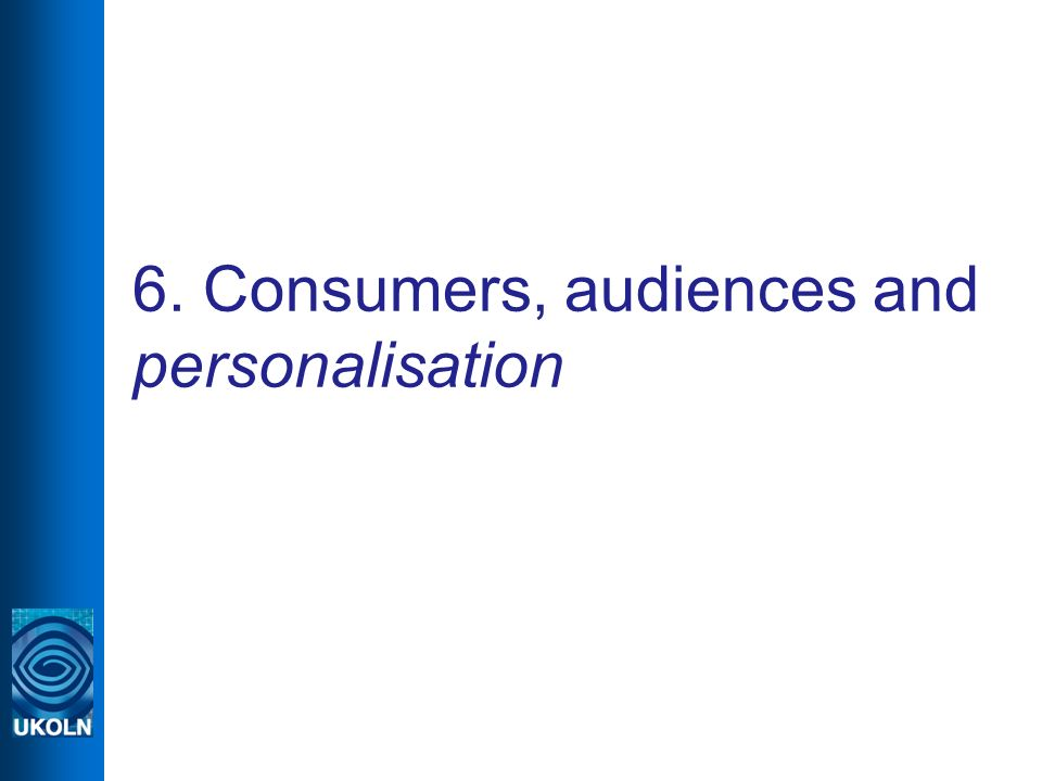 6. Consumers, audiences and personalisation