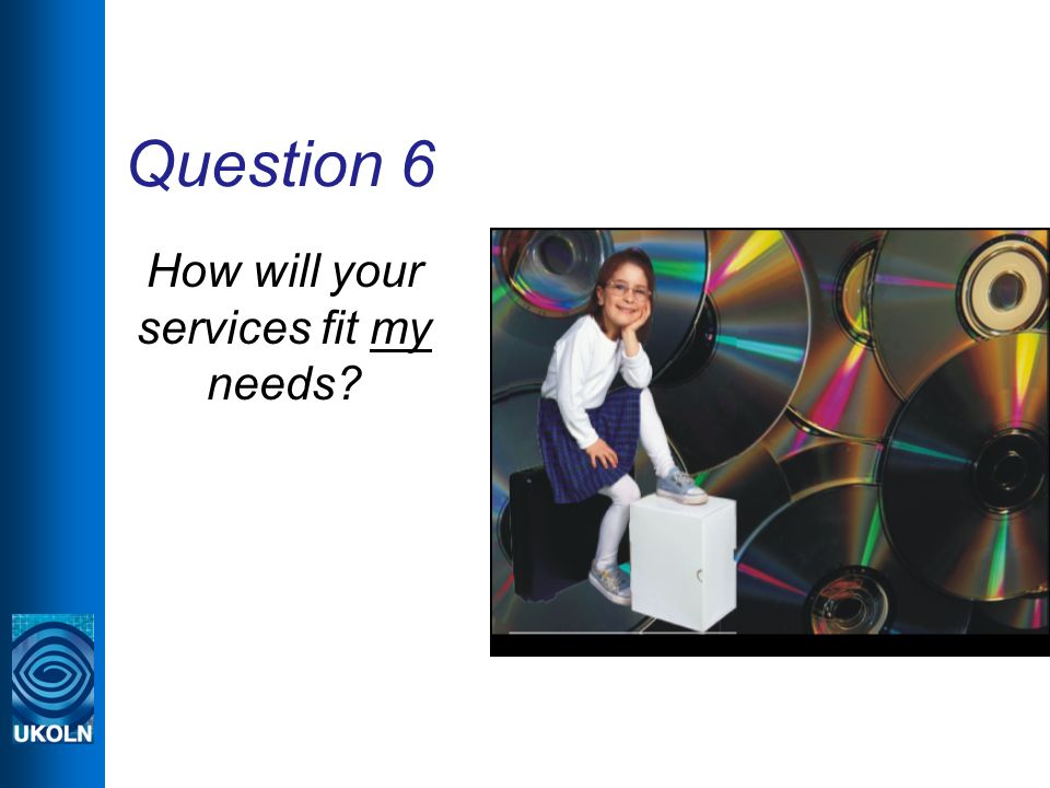 Question 6 How will your services fit my needs