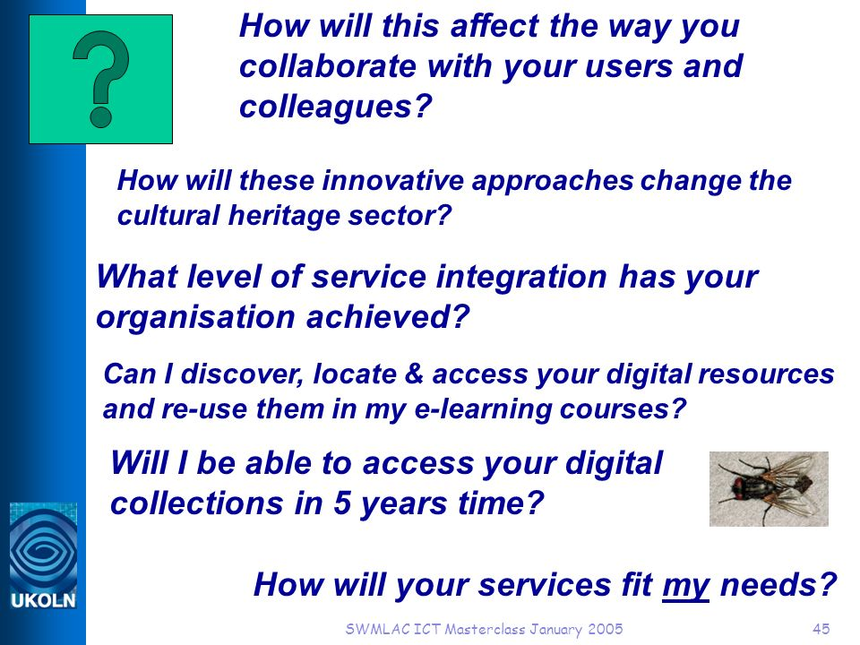 SWMLAC ICT Masterclass January 200545 How will these innovative approaches change the cultural heritage sector.
