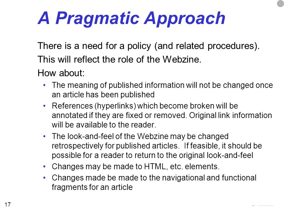 17 A Pragmatic Approach There is a need for a policy (and related procedures).