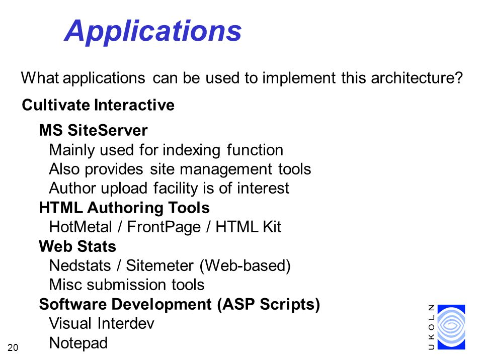 20 Applications What applications can be used to implement this architecture.