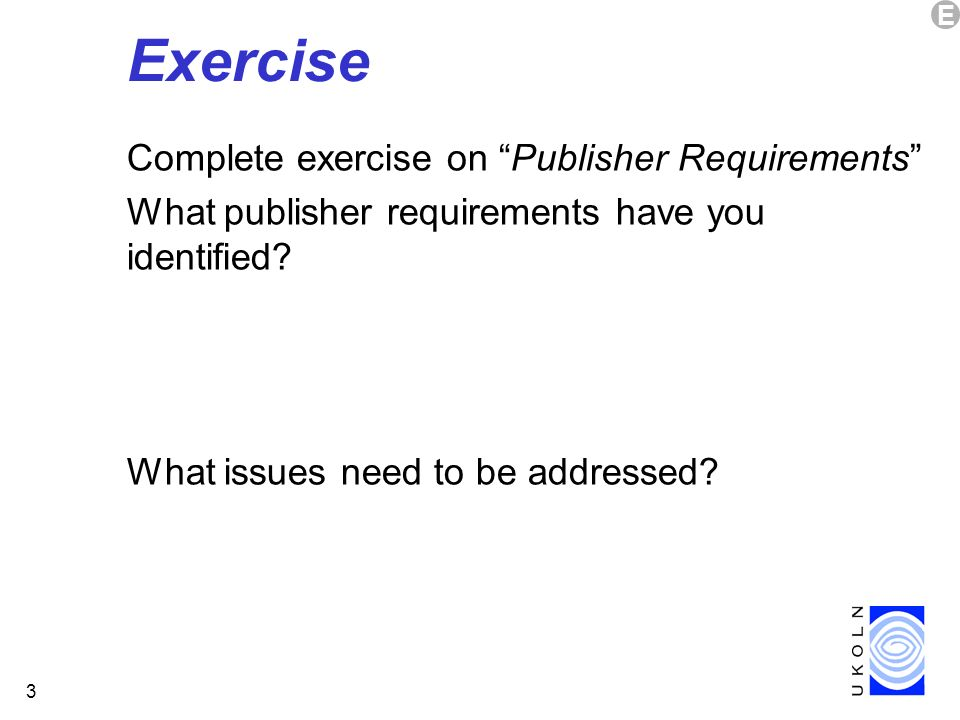 3 Exercise Complete exercise on Publisher Requirements What publisher requirements have you identified.