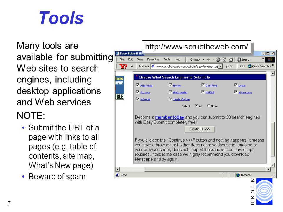 7 Tools Many tools are available for submitting Web sites to search engines, including desktop applications and Web services NOTE: Submit the URL of a page with links to all pages (e.g.
