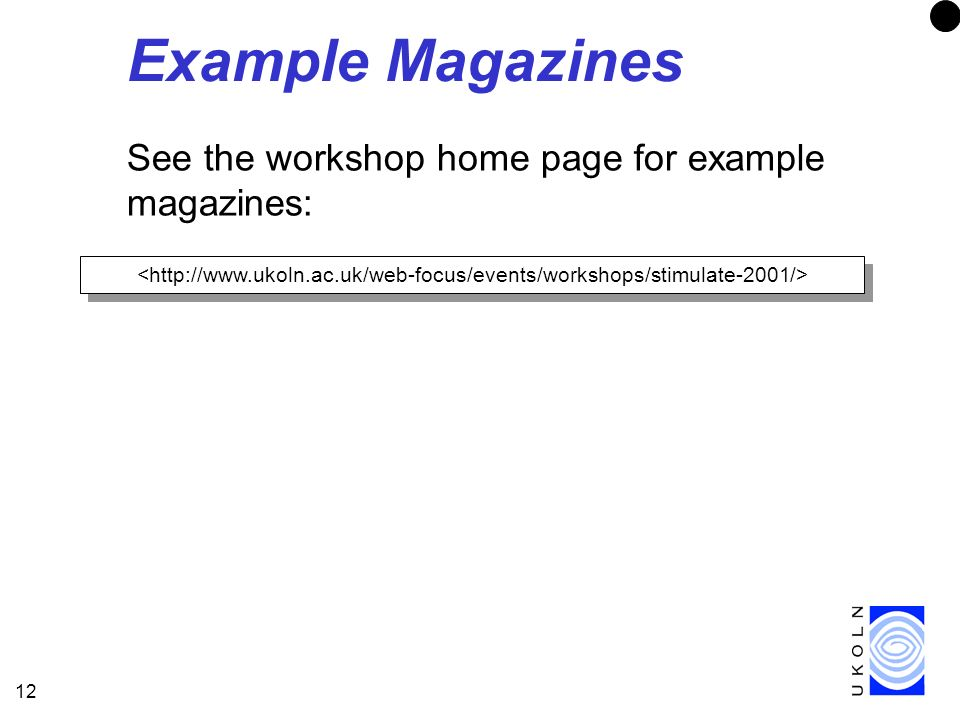 12 Example Magazines See the workshop home page for example magazines: