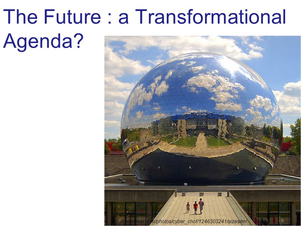 The Future : a Transformational Agenda http://www.flickr.com/photos/cyber_chof/1246303241/sizes/m/