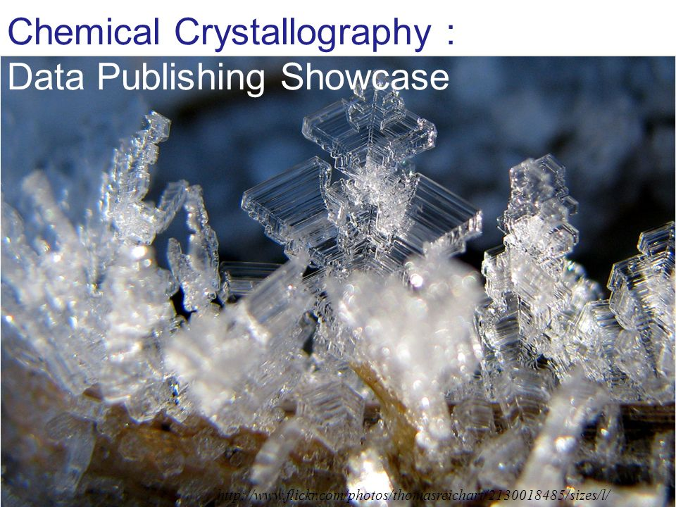 http://www.flickr.com/photos/thomasreichart/2130018485/sizes/l/ Chemical Crystallography : Data Publishing Showcase