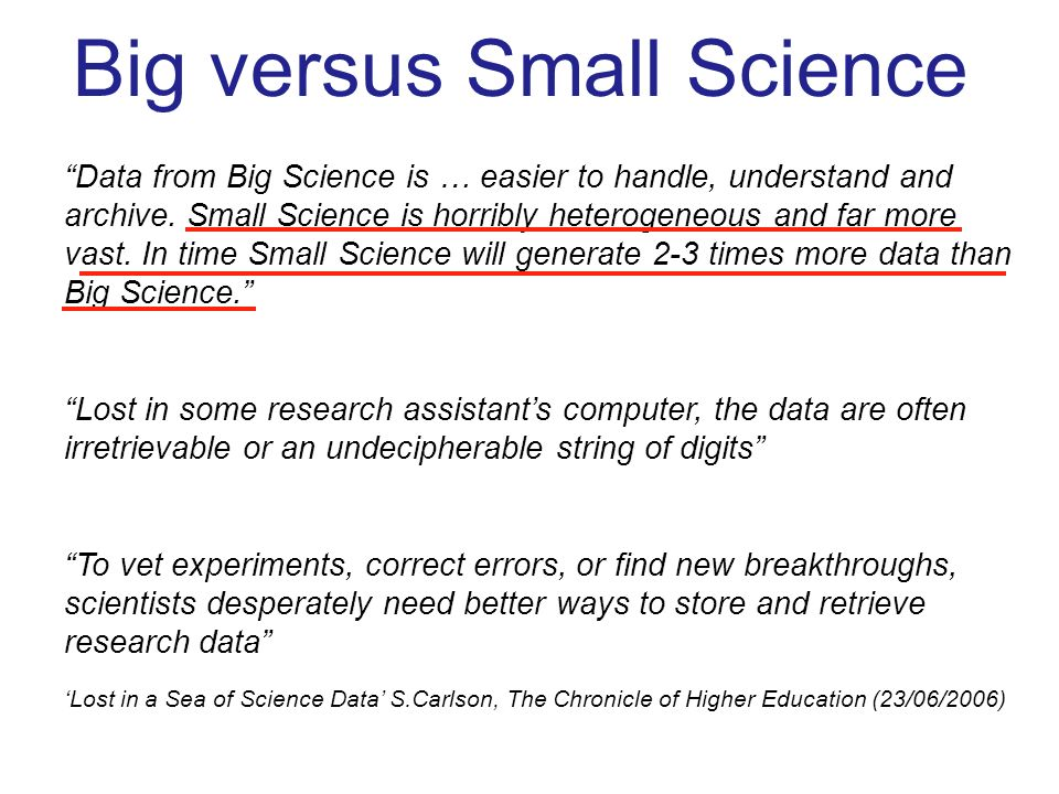 Big versus Small Science Data from Big Science is … easier to handle, understand and archive.