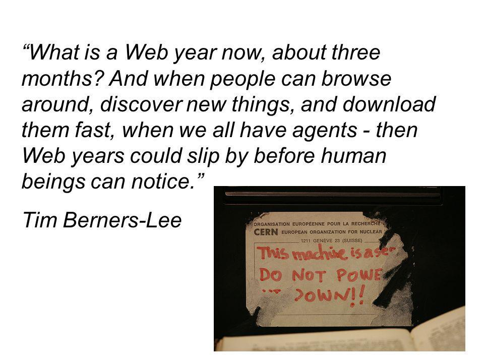 What is a Web year now, about three months.