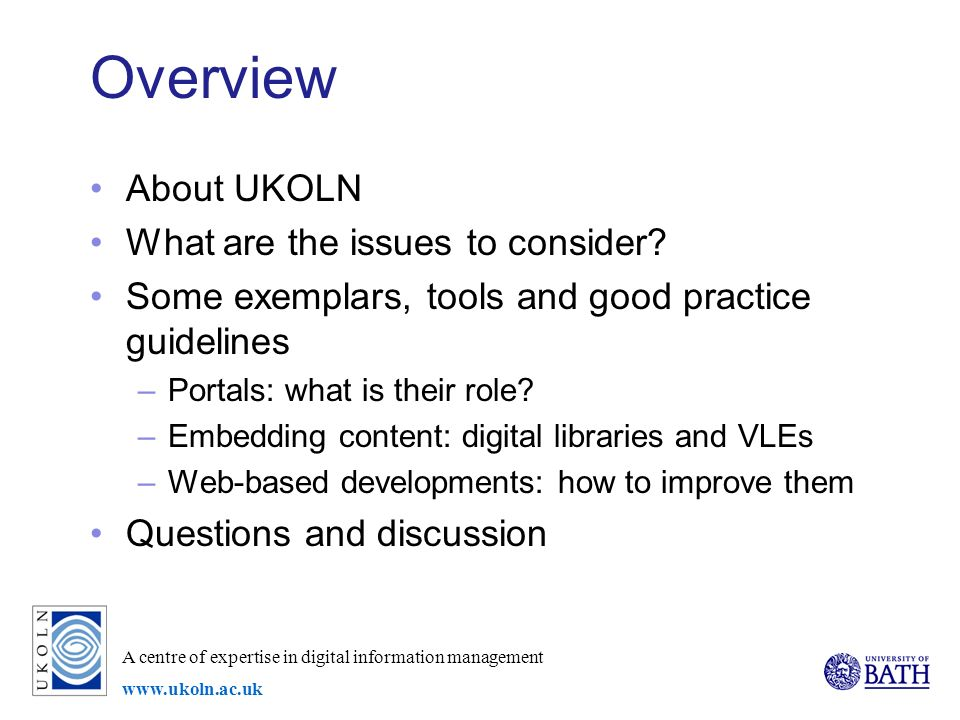 A centre of expertise in digital information management www.ukoln.ac.uk Overview About UKOLN What are the issues to consider.