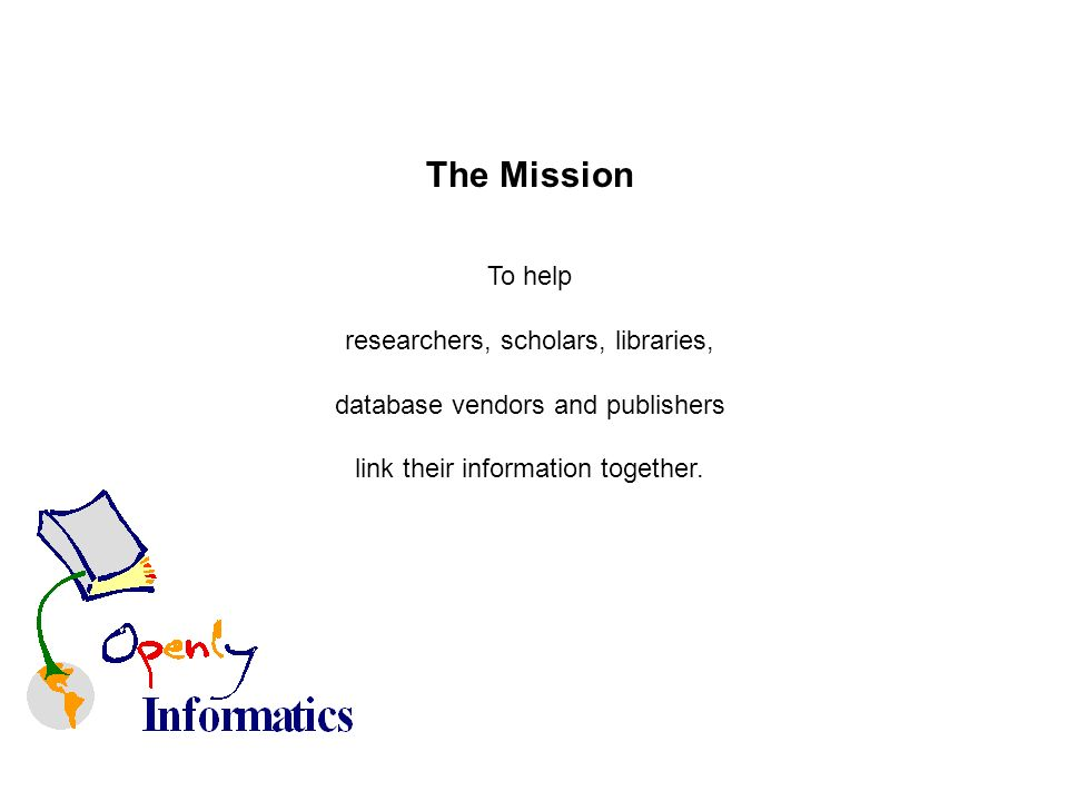 The Mission To help researchers, scholars, libraries, database vendors and publishers link their information together.