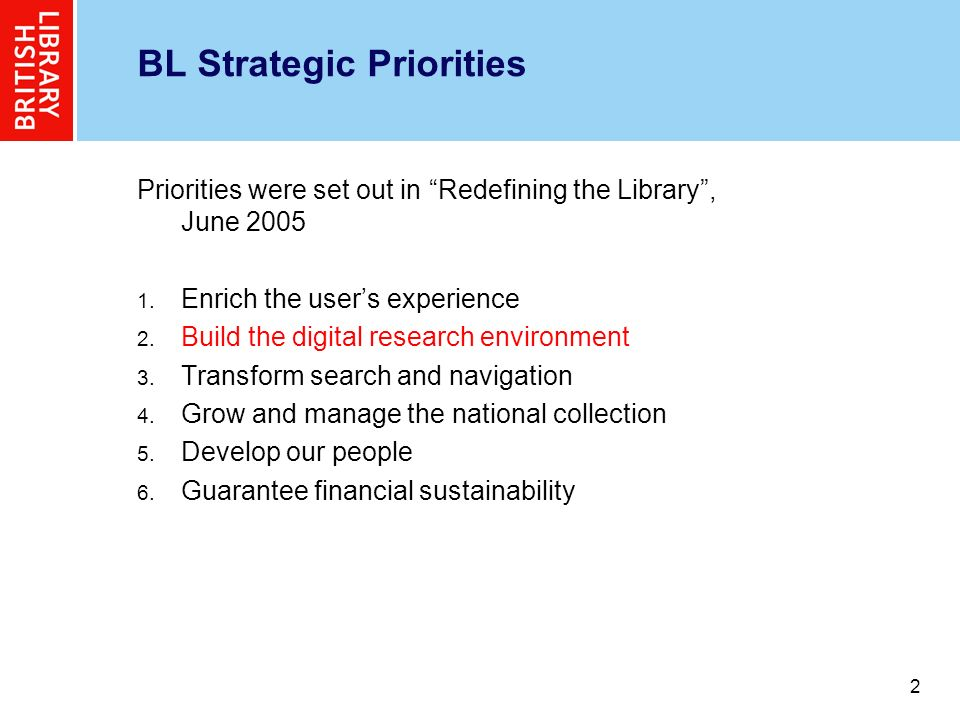 2 2 BL Strategic Priorities Priorities were set out in Redefining the Library, June 2005 1.