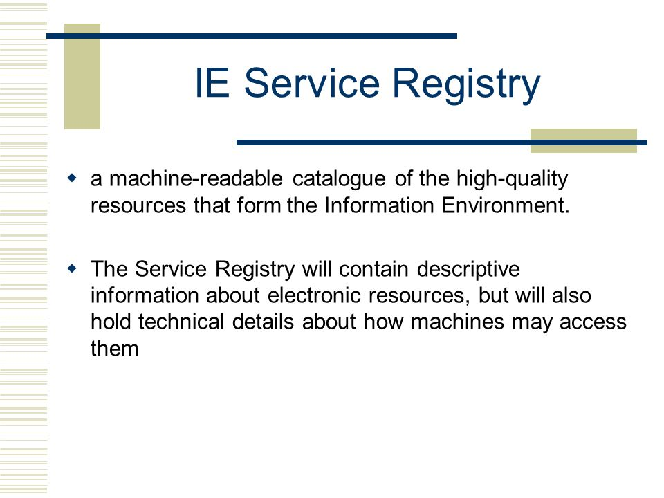 IE Service Registry a machine-readable catalogue of the high-quality resources that form the Information Environment.