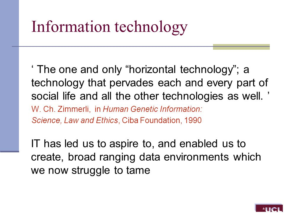 Information technology The one and only horizontal technology; a technology that pervades each and every part of social life and all the other technologies as well.