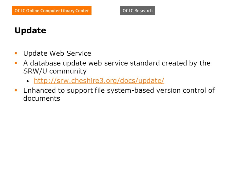 Update Update Web Service A database update web service standard created by the SRW/U community http://srw.cheshire3.org/docs/update/ Enhanced to support file system-based version control of documents