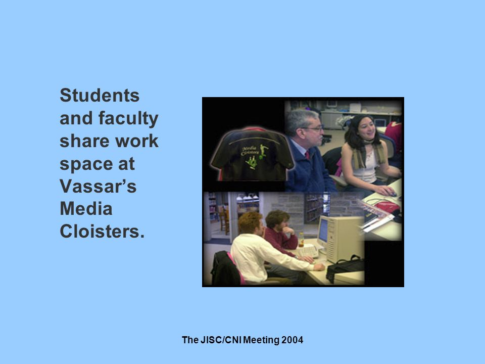 The JISC/CNI Meeting 2004 Students and faculty share work space at Vassars Media Cloisters.